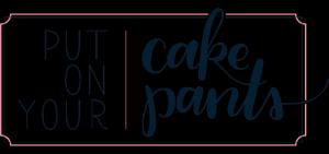 Put on Your Cake Pants